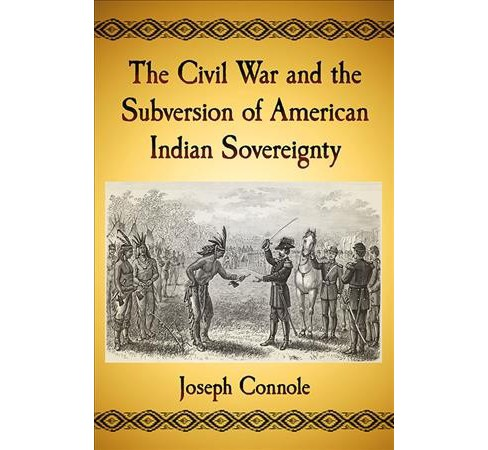 Civil War and the Subversion of American Indian Sovereignty (Paperback) (Joseph Connole) - image 1 of 1