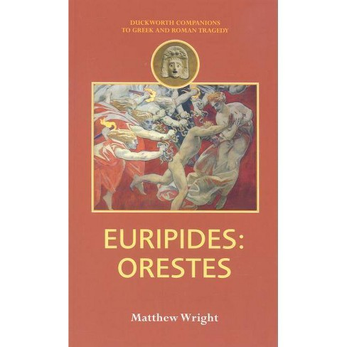 Euripides: Orestes - (Companions to Greek and Roman Tragedy) by  Matthew Wright (Paperback) - image 1 of 1