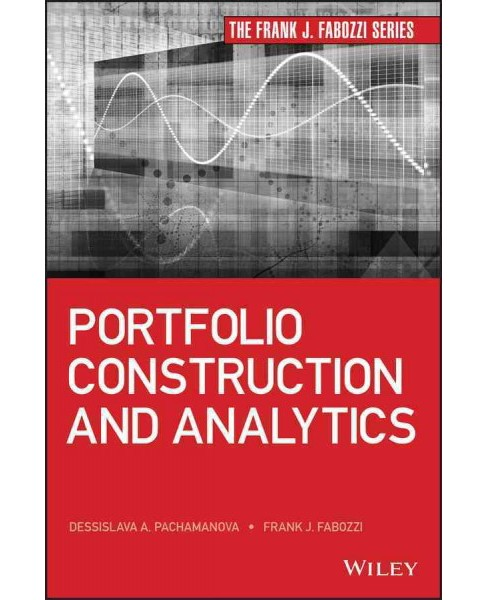 Portfolio Construction and Analytics (Hardcover) (Dessislava A. Pachamanova & Frank J. Fabozzi) - image 1 of 1