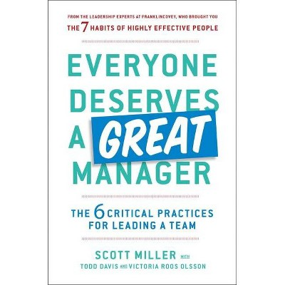 Everyone Deserves a Great Manager - by  Scott Jeffrey Miller & Todd Davis & Victoria Roos Olsson (Hardcover)