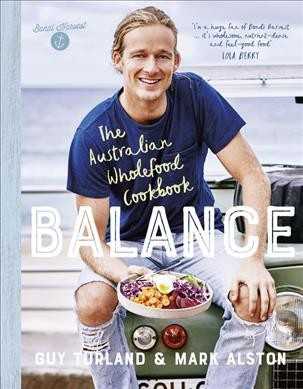 Balance : The Australian Wholefood Cookbook - by Guy Turland & Mark Alston (Paperback)