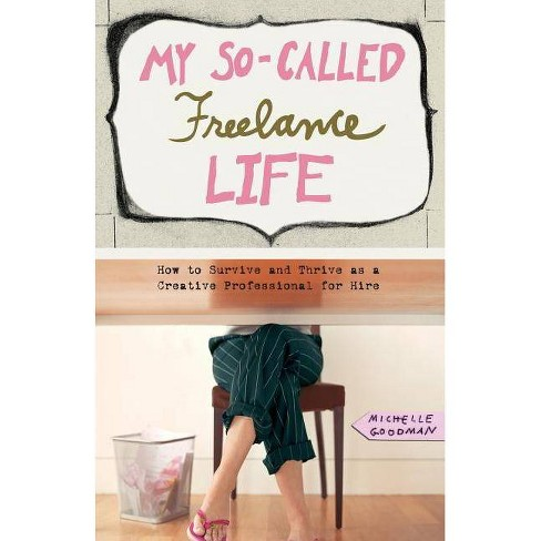 My So-Called Freelance Life - by  Michelle Goodman (Paperback) - image 1 of 1