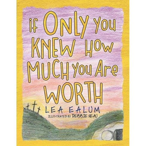 If Only You Knew How Much You Are Worth - by  Lea Ealum (Paperback) - image 1 of 1