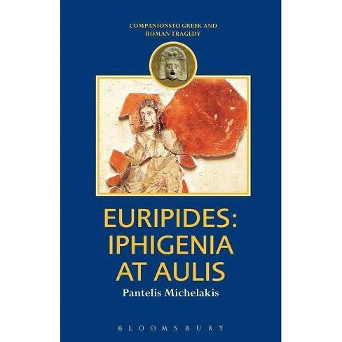 Euripides: Iphigenia at Aulis - (Duckworth Companions to Greek & Roman Tragedy S) (Paperback) - image 1 of 1