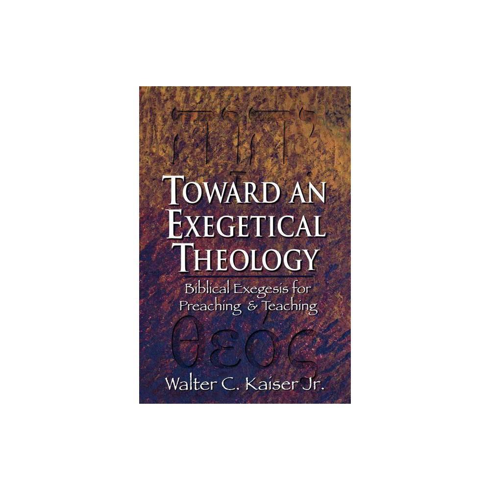 Toward An Exegetical Theology By Walter C Kaiser Paperback