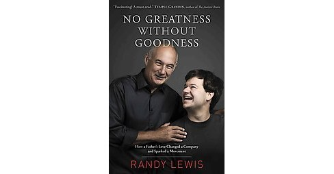 No Greatness Without Goodness : How a Father's Love Changed a Company and Sparked a Movement (Reprint) - image 1 of 1