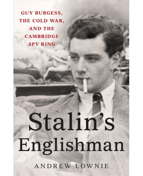 Stalin's Englishman : Guy Burgess, the Cold War, and the Cambridge Spy Ring (Hardcover) (Andrew Lownie) - image 1 of 1