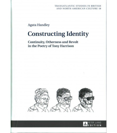 Constructing Identity : Continuity, Otherness and Revolt in the Poetry of Tony Harrison (Hardcover) - image 1 of 1