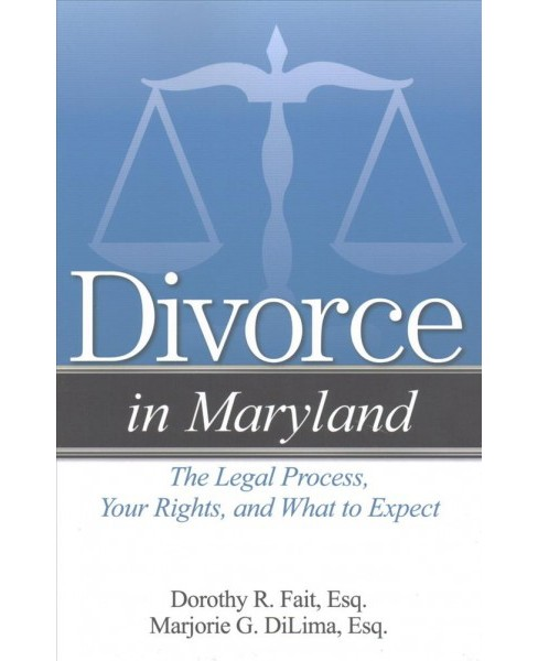 Divorce in Maryland : The Legal Process, Your Rights, and What to Expect (Paperback) (Marjorie G. Dilima - image 1 of 1