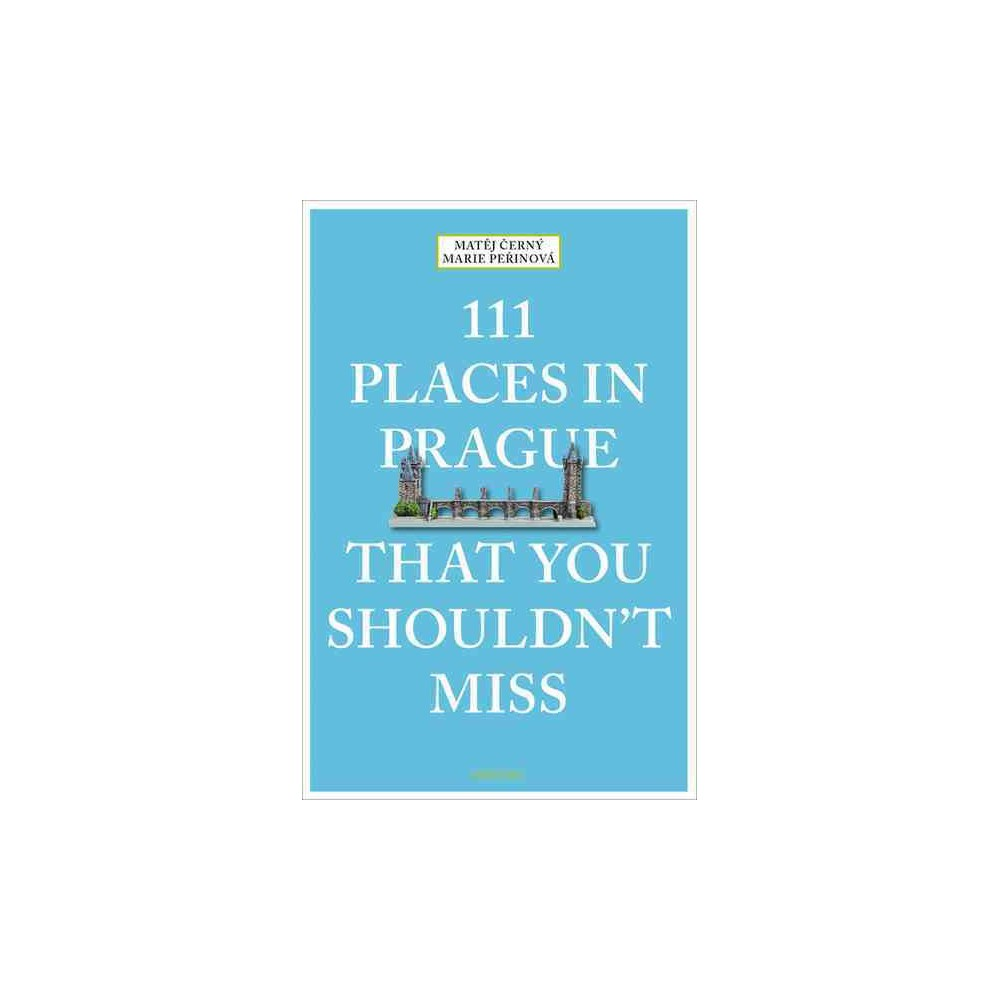111 Places in Prague That You Shouldn't Miss (Paperback) (Matej Cerny & Marie Perinova)