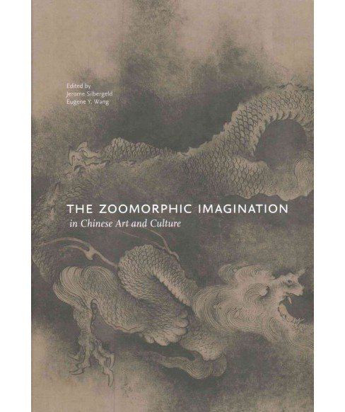 Zoomorphic Imagination in Chinese Art and Culture (Hardcover) - image 1 of 1