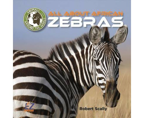 All About African Zebras -  by Robert D. Scally (Hardcover) - image 1 of 1