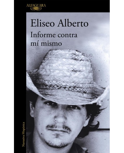 Informe contra mí mismo / Report Against Myself (Original) (Paperback) (Eliseo Alberto) - image 1 of 1