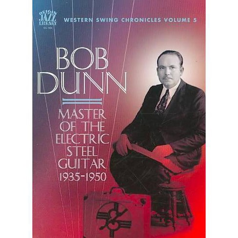 Bob Dunn - Master Of The Electric Steel Guitar 1935-1950 (CD) - image 1 of 1