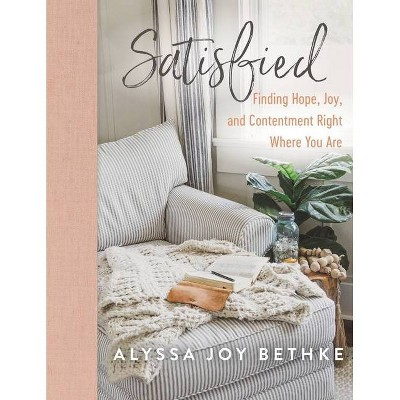 Satisfied - by  Alyssa Joy Bethke (Hardcover)