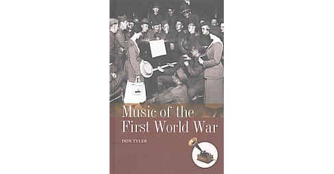 Music of the First World War (Hardcover) (Don Tyler) - image 1 of 1