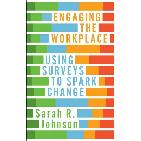 engaging the workplace using surveys to spark change by sarah r
