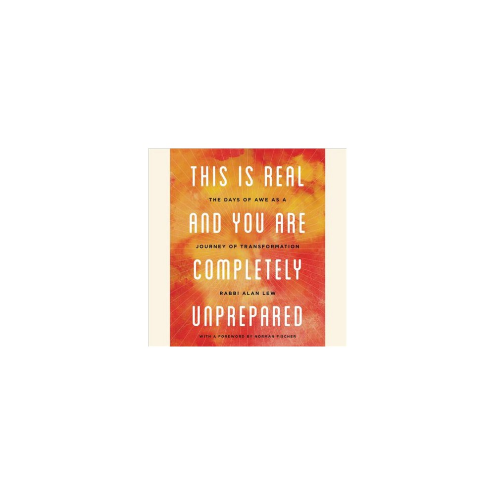 This Is Real and You Are Completely Unprepared : The Days of Awe As a Journey of Transformation