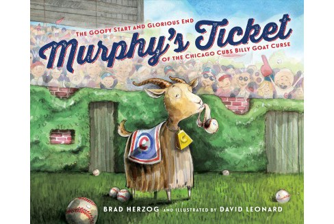 Murphy's Ticket : The Goofy Start and Glorious End of the Chicago Cubs Billy Goat Curse (School And - image 1 of 1