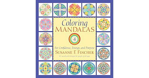 Coloring Mandalas 4 : For Confidence, Energy, and Purpose (Paperback) (Susanne F. Fincher) - image 1 of 1
