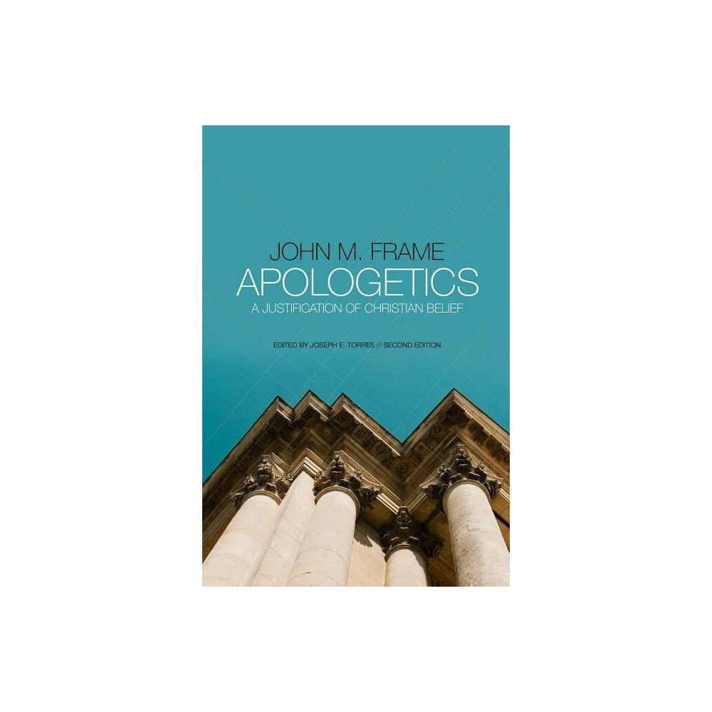 Apologetics A Justification Of Christian Belief By John M Frame Paperback
