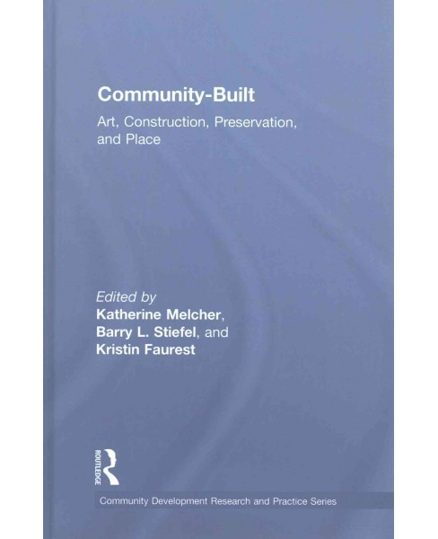Community-Built : Art, Construction, Preservation, and Place (Hardcover) - image 1 of 1