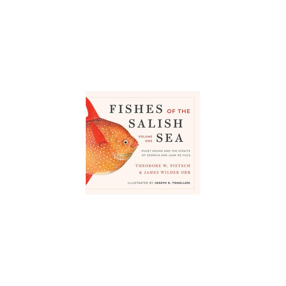 Fishes of the Salish Sea : Puget Sound and the Straits of Georgia and Juan De Fuca - (Hardcover)