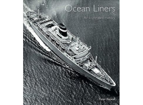Ocean Liners : An Illustrated History -  by Peter Newall (Hardcover) - image 1 of 1