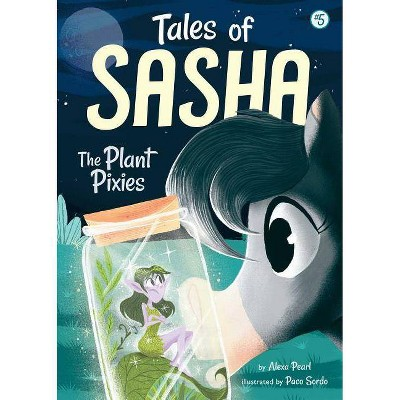 Tales of Sasha 5: The Plant Pixies - by  Alexa Pearl (Paperback)