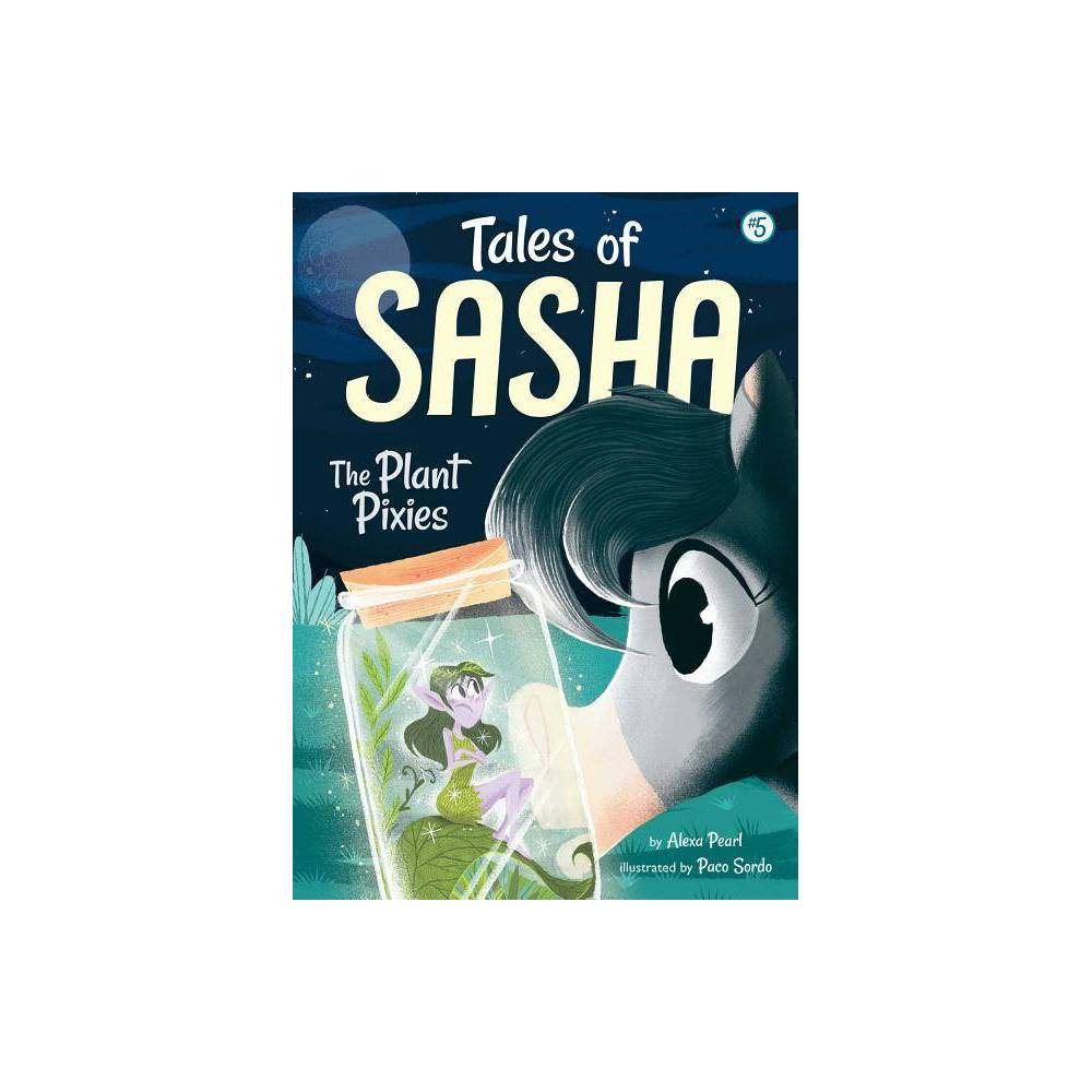 Tales Of Sasha 5 The Plant Pixies By Alexa Pearl Hardcover