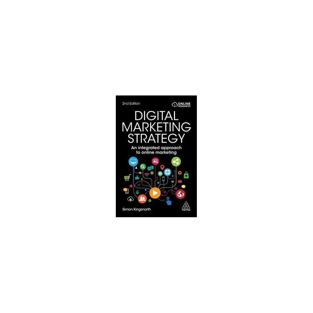 Digital Marketing Strategy : An Integrated Approach to Online Marketing - 2 (Paperback) Digital Marketing Strategy : An Integrated Approach to Online Marketing - 2 (Paperback)