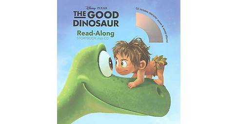 The Good Dinosaur Read-Along Storybook ( Read-along Storybook and Cd) (Mixed media product) by Disney Enterprises Inc. - image 1 of 1