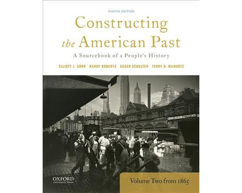 Constructing the American Past : A Source Book of a People's History from 1865 (Vol 2) (Paperback) - image 1 of 1