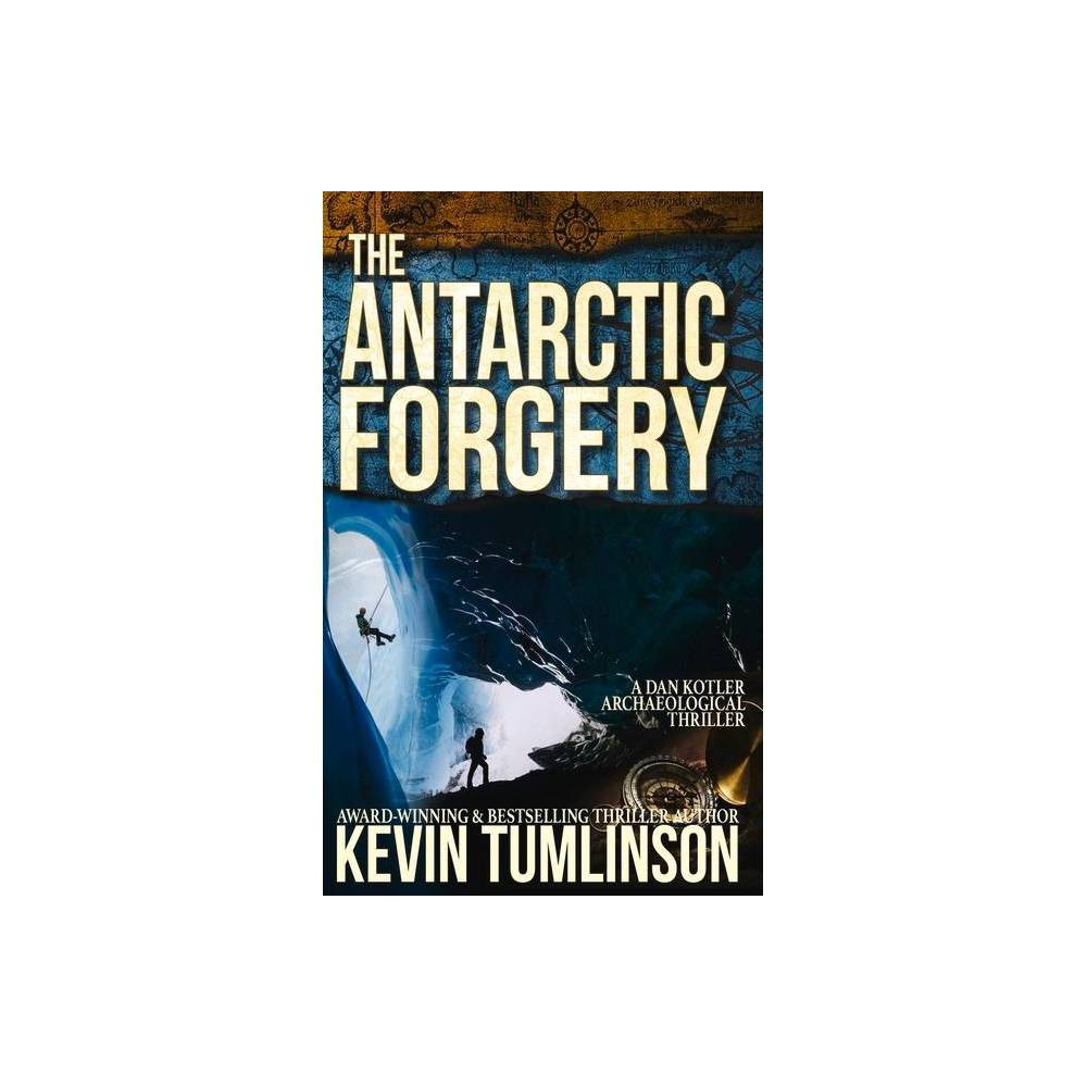 The Antarctic Forgery Dan Kotler By Kevin Tumlinson Paperback