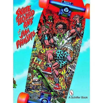 The Skateboard Art of Jim Phillips - (Paperback)