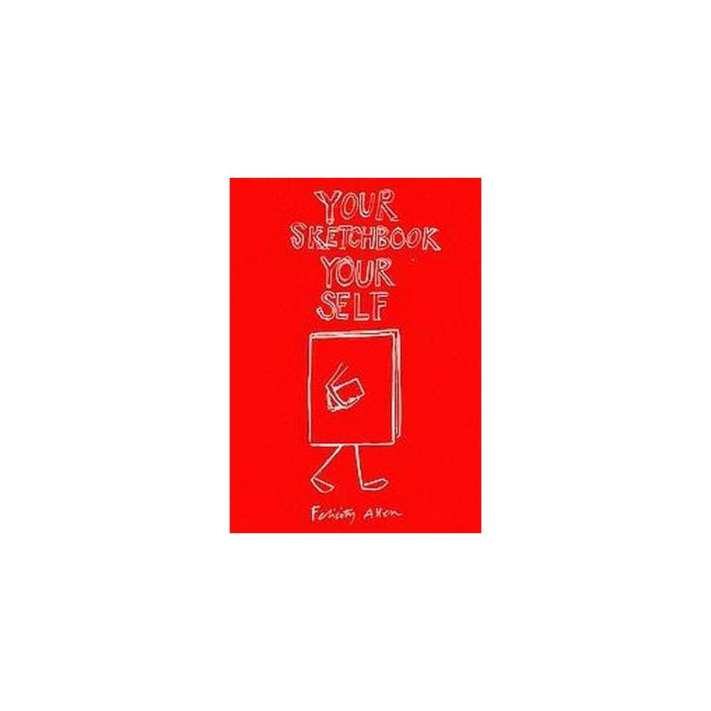 Your Sketchbook Your Self (Paperback) (Felicity Allen)