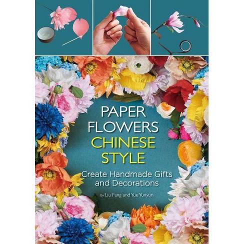Paper Flowers Chinese Style By Liu Fang Yue Yunyun Hardcover