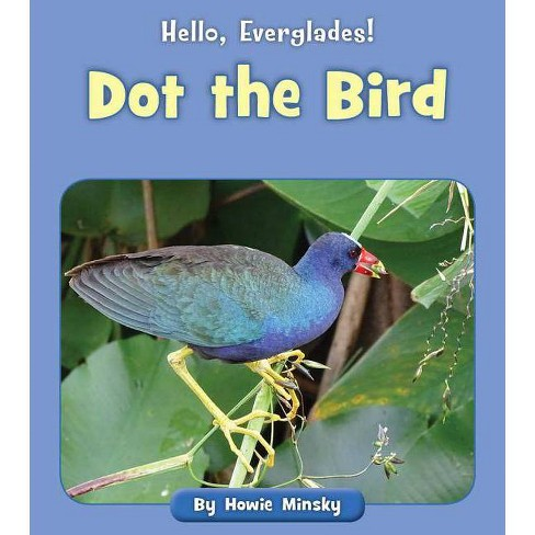 Dot the Bird - (Hello, Everglades!) by  Howie Minsky (Paperback) - image 1 of 1