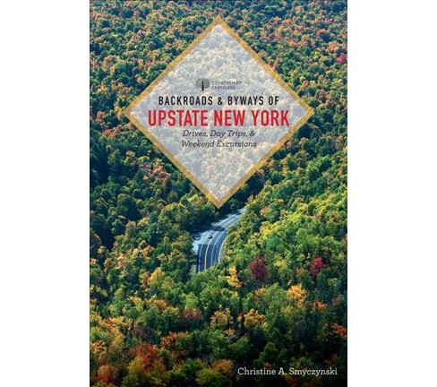Backroads & Byways of Upstate New York : Drives, Day Trips & Weekend Excursions (Paperback) (Christine - image 1 of 1