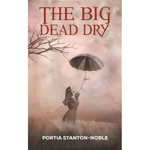 The Big Dead Dry - by  Portia Stanton-Noble (Paperback) - image 1 of 1