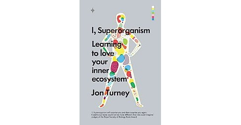 I, Superorganism : Learning to Love Your Inner Ecosystem (Paperback) (Jon Turney) - image 1 of 1