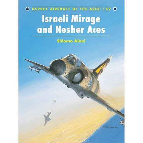 Israeli Mirage and Nesher Aces - (Aircraft of the Aces (Osprey)) by  Shlomo Aloni (Paperback) - image 1 of 1