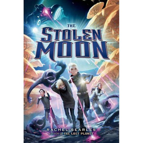 The Stolen Moon - (Lost Planet) by  Rachel Searles (Hardcover) - image 1 of 1