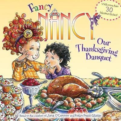 Fancy Nancy: Our Thanksgiving Banquet ( Fancy Nancy) (Original) (Paperback) by Jane O'Connor