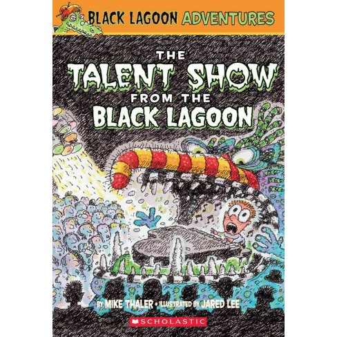 The Talent Show from the Black Lagoon - (Black Lagoon Adventures) by  Mike Thaler (Paperback) - image 1 of 1
