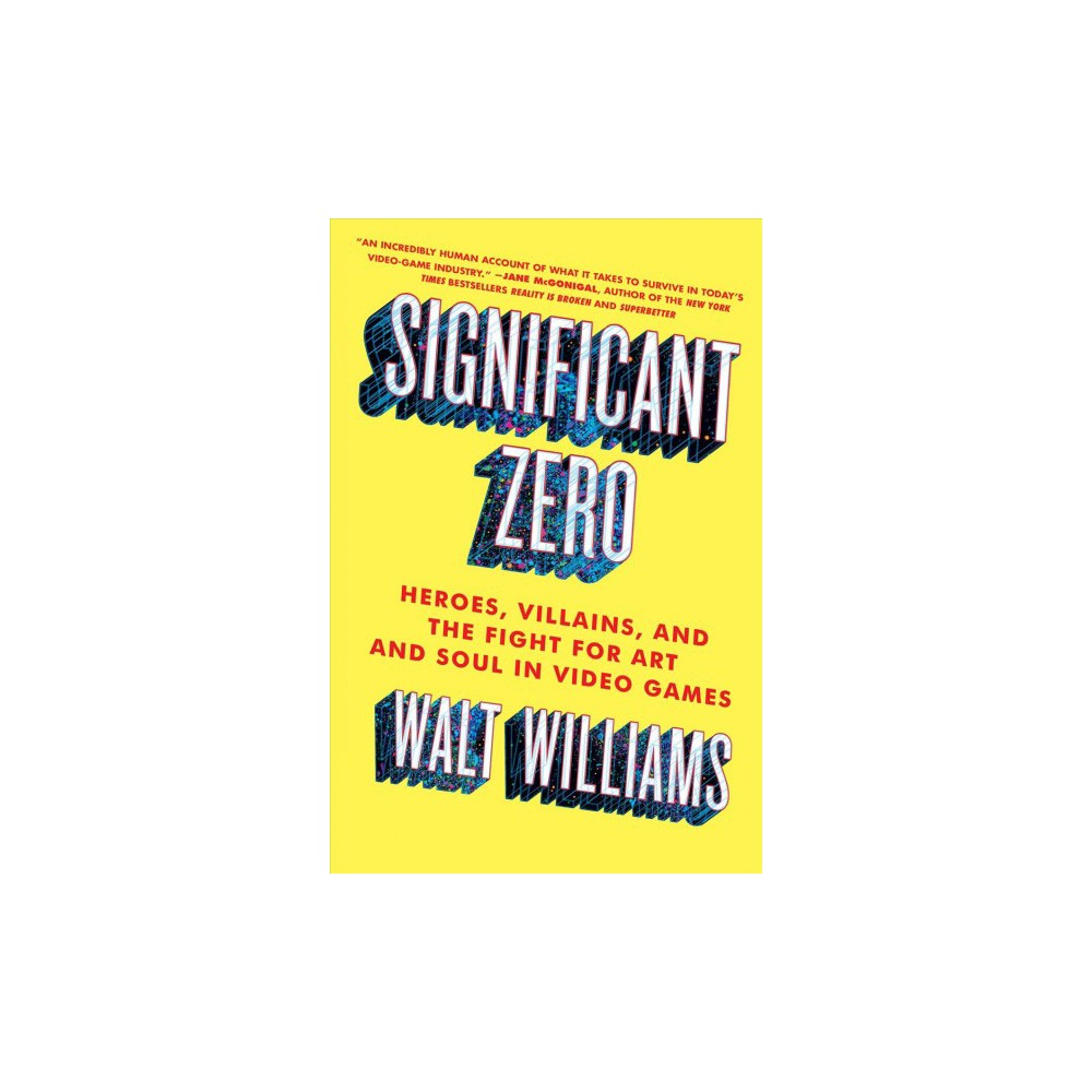 Significant Zero : Heroes, Villains, and the Fight for Art and Soul in Video Games - Reprint (Paperback)