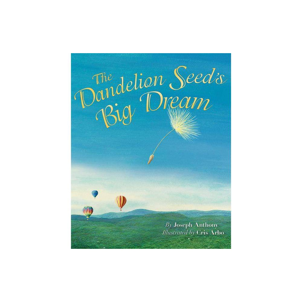 The Dandelion Seed S Big Dream By Joseph Anthony Hardcover