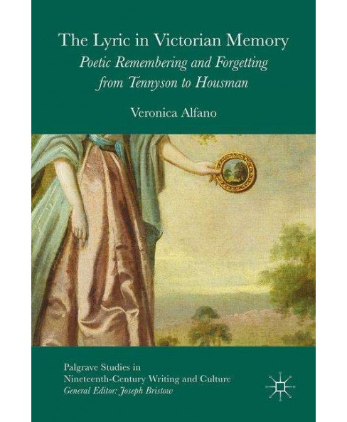 Lyric in Victorian Memory : Poetic Remembering and Forgetting from Tennyson to Housman (Hardcover) - image 1 of 1