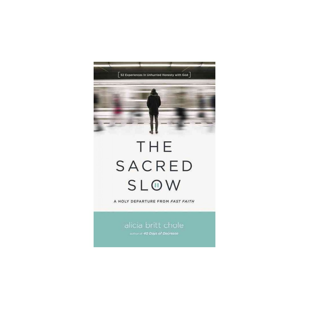 Sacred Slow : A Holy Departure from Fast Faith - by Alicia Britt Chole (Paperback)