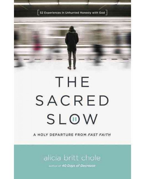 Sacred Slow : A Holy Departure from Fast Faith -  by Alicia Britt Chole (Paperback) - image 1 of 1
